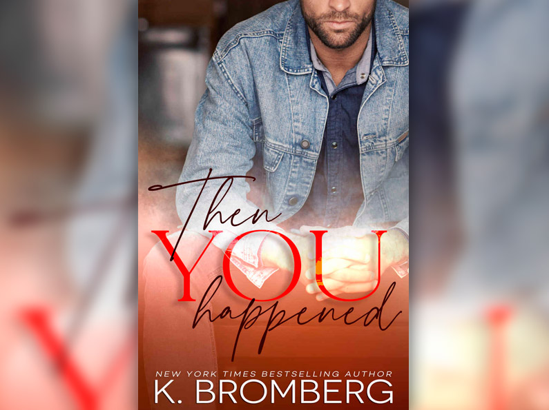 Sneak Peak: Then You Happened by K. Bromberg